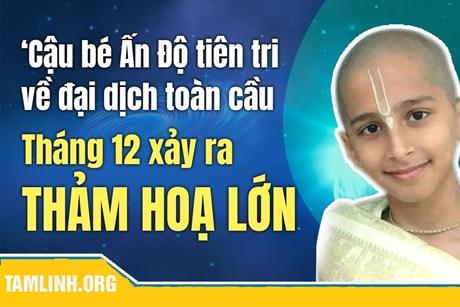 Cậu bé tiên tri Ấn Độ tiết lộ: ĐẠI NẠN THÁNG 12 đang chờ nhân loại