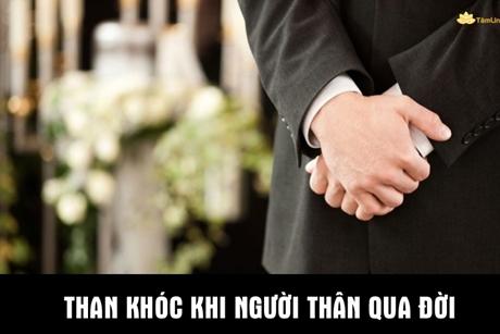 Than khóc khi người thân qua đời có nên không?
