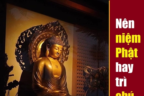 Trì chú Đại bi và niệm Phật: Cái nào thù thắng, linh nghiệm hơn?