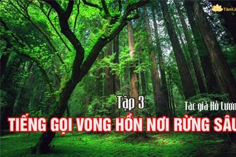 Truyện: Tiếng gọi vong hồn nơi rừng thiêng (Tập 3)