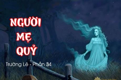 Truyện ma: Người mẹ QUỶ (Phần 34)