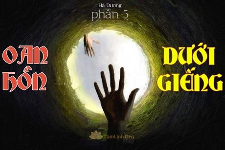 Truyện ma kinh dị: Oan hồn dưới giếng Phần 5